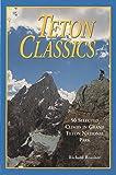 Teton Classics, 2nd: 50 Selected Climbs in Grand Teton National Park