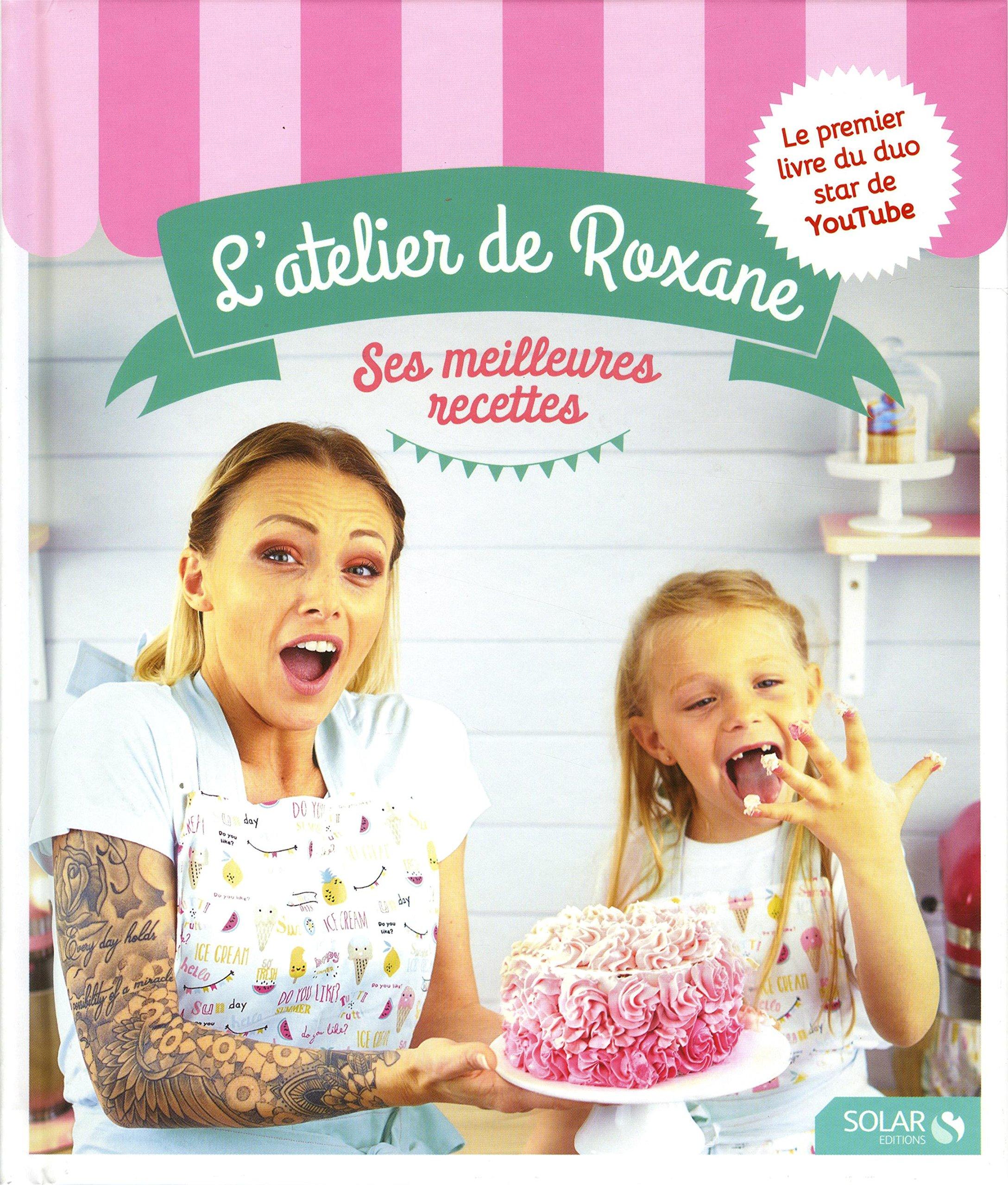 Atelier De Roxane L Ses Meilleures Recettes Amazon Ca