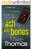 Ash and Bones: A Dead Cop. A City Afraid. A Killer on the Loose. (DC Will Macready)