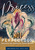 Process Not Perfection: Expressive Arts Solutions for Trauma Recovery