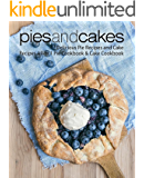 Pies and Cakes: Delicious Pie Recipes and Cakes Recipes All-in 1 Pie Cookbook & Cake Cookbook