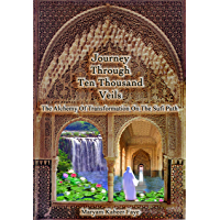Journey Through Ten Thousand Veils: The Alchemy of Transformation on the Sufi Path