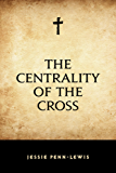 The Centrality of the Cross (English Edition)