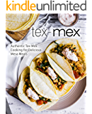 Tex-Mex: Authentic Tex-Mex Cooking for Delicious Mesa Meals (2nd Edition)