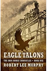 Eagle Talons (The Iron Horse Chronicles: Book One) Hardcover