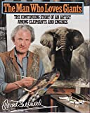 The Man Who Loves Giants: The Continuing Story of an Artist Among Elephants and Engines