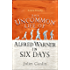 The Uncommon Life of Alfred Warner in Six Days: A heart-warming tale of one man's extraordinary life and his long kept secrets
