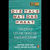 Die tale wat ons praat: Taaldinge uit die gewilde radioprogram (Afrikaans Edition)