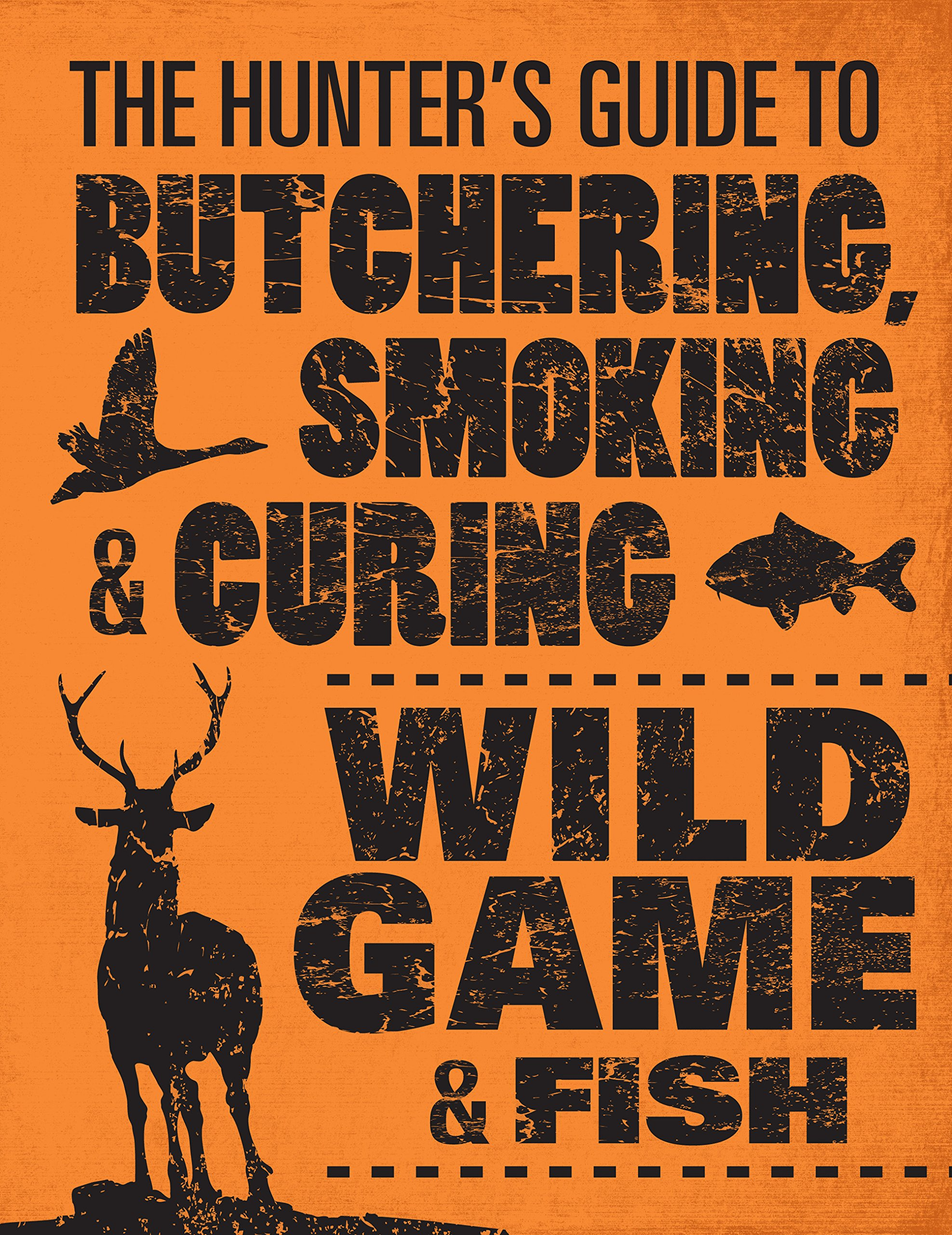 Hunter's Guide To Butchering Smoking And Curing Wild Game And Fish