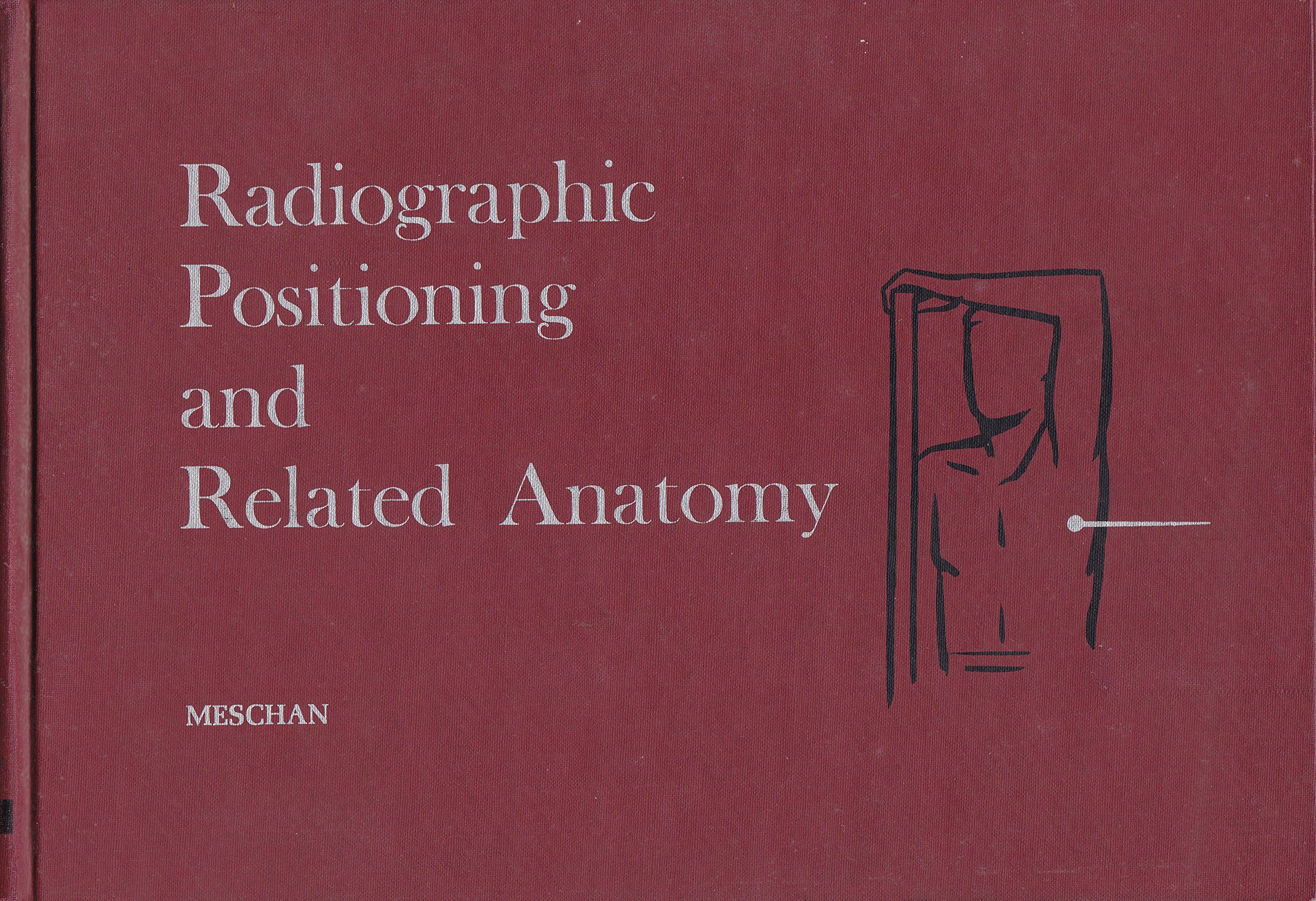 Radiographic Positioning and Related Anatomy: Isadore Meschan ...