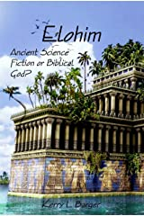 Elohim: Ancient Science Fiction or Biblical God? Kindle Edition