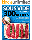 Sous Vide Mastery: 300 Recipes for the Best in Modern, Low Temperature Cooking (English Edition)