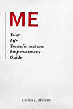 ME: Your Life Transformation Empowerment Guide