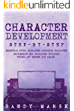 Character Development: Step-by-Step | Essential Story Character Creation, Character Expression and Character Building Tricks Any Writer Can Learn (Writing Best Seller Book 5)