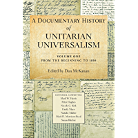 A Documentary History of Unitarian Universalism, Vol. 1: From the Beginning to 1899