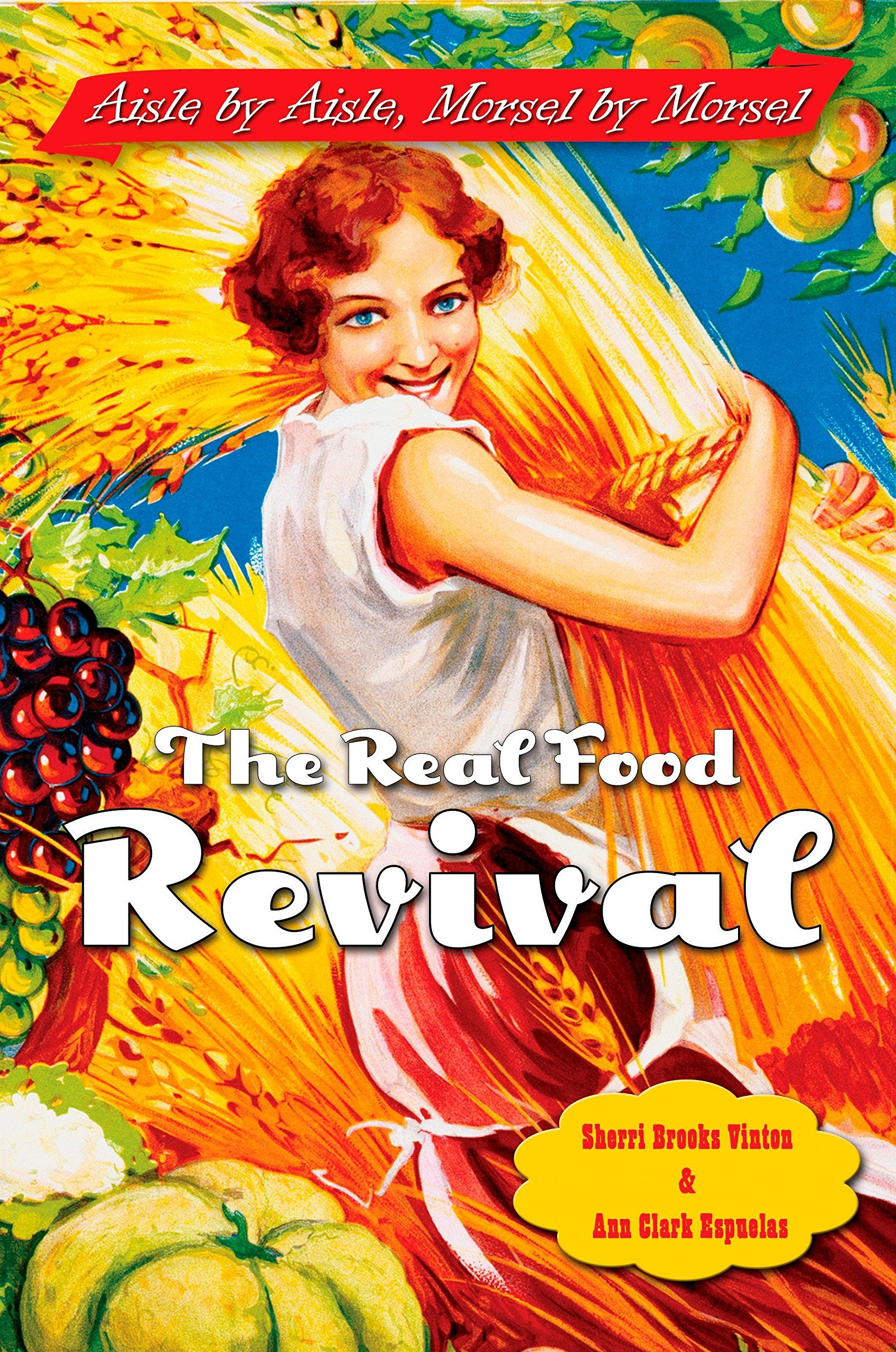 The Real Food Revival: Aisle by Aisle, Morsel by Morsel