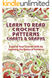 Crochet: Learn to Read Crochet Patterns, Charts, and Graphs. Expand Your Crochet Skills by Learning the Basics of…