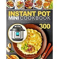 Instant Pot Mini Cookbook: The Complete Instant Pot Mini Recipe Collection 2020 | Superfast 3-Quart Models Pressure Cooker Recipes 300