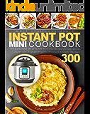 Instant Pot Mini Cookbook: The Complete Instant Pot Mini Recipe Collection 2020 | Superfast 3-Quart Models Pressure…
