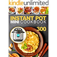 Instant Pot Mini Cookbook: The Complete Instant Pot Mini Recipe Collection 2020 | Superfast 3-Quart Models Pressure…