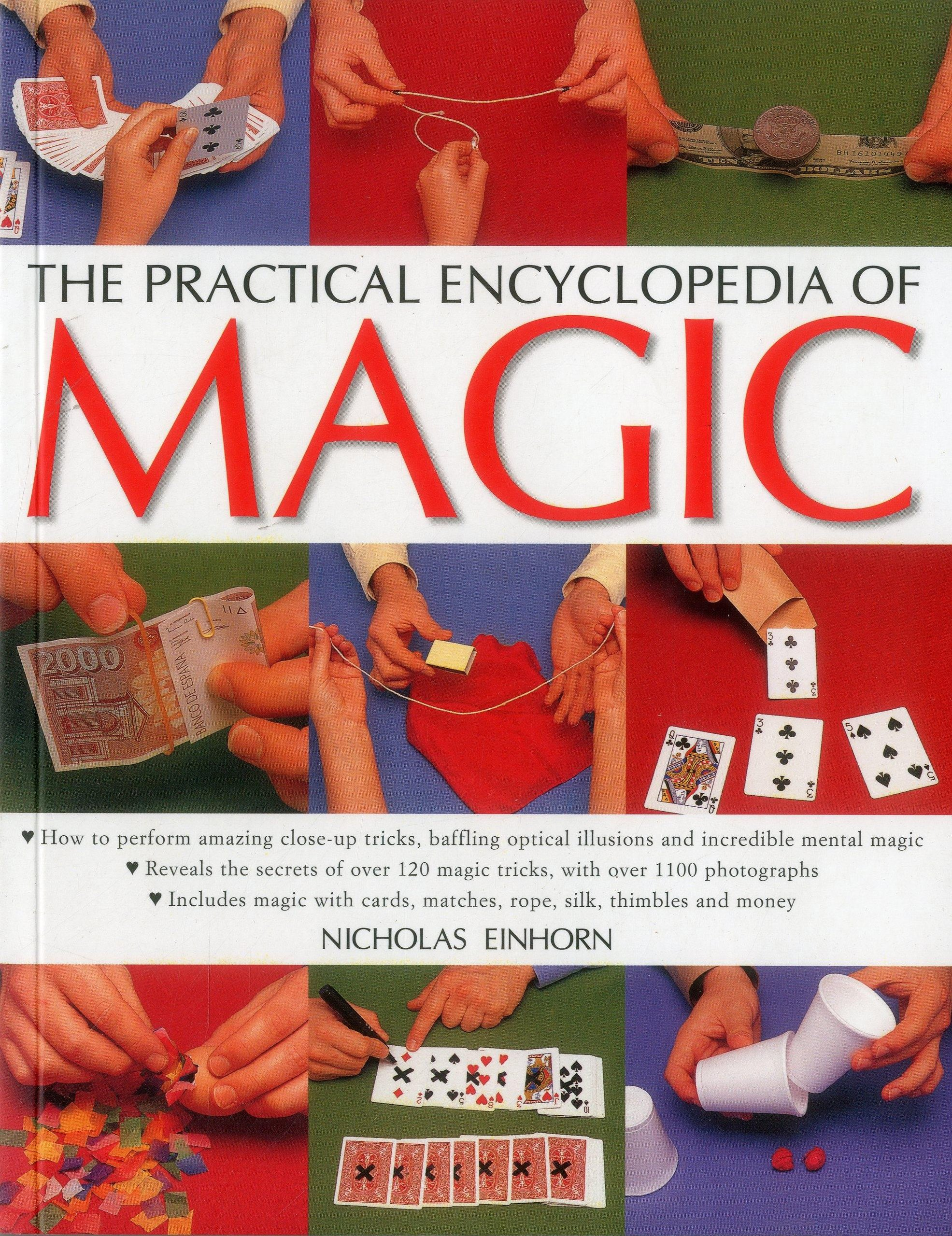 Read Online The Practical Encyclopedia of Magic: How To Perform Amazing Close-Up Tricks, Baffling Optical Illusions And Incredible Mental Magic pdf
