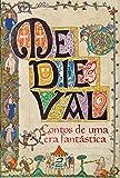 Medieval. Contos de Uma Era Fantástica