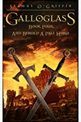 Galloglass Book Four : And Behold A Pale Horse Kindle Edition