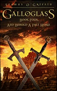 Galloglass Book Four : And Behold A Pale Horse