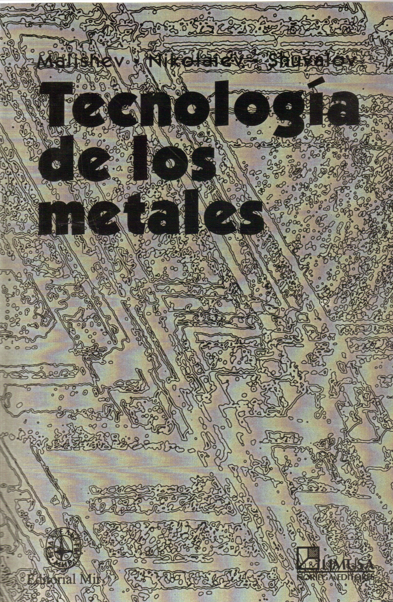 Technología de los metales: A. Malishev, G. Nikolaiev, Y. Shuvalov: 9789681849399: Amazon.com: Books