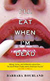 I'll Eat When I'm Dead