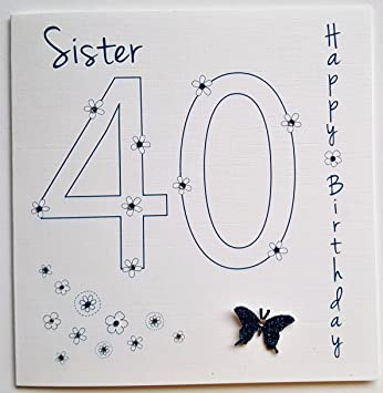 Happy Birthday Card Happy 40th Birthday Sister Handmade Card