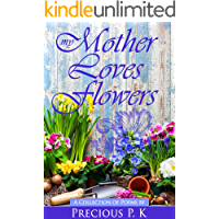 My Mother Loves Flowers: A Collection of Poems by Precious K