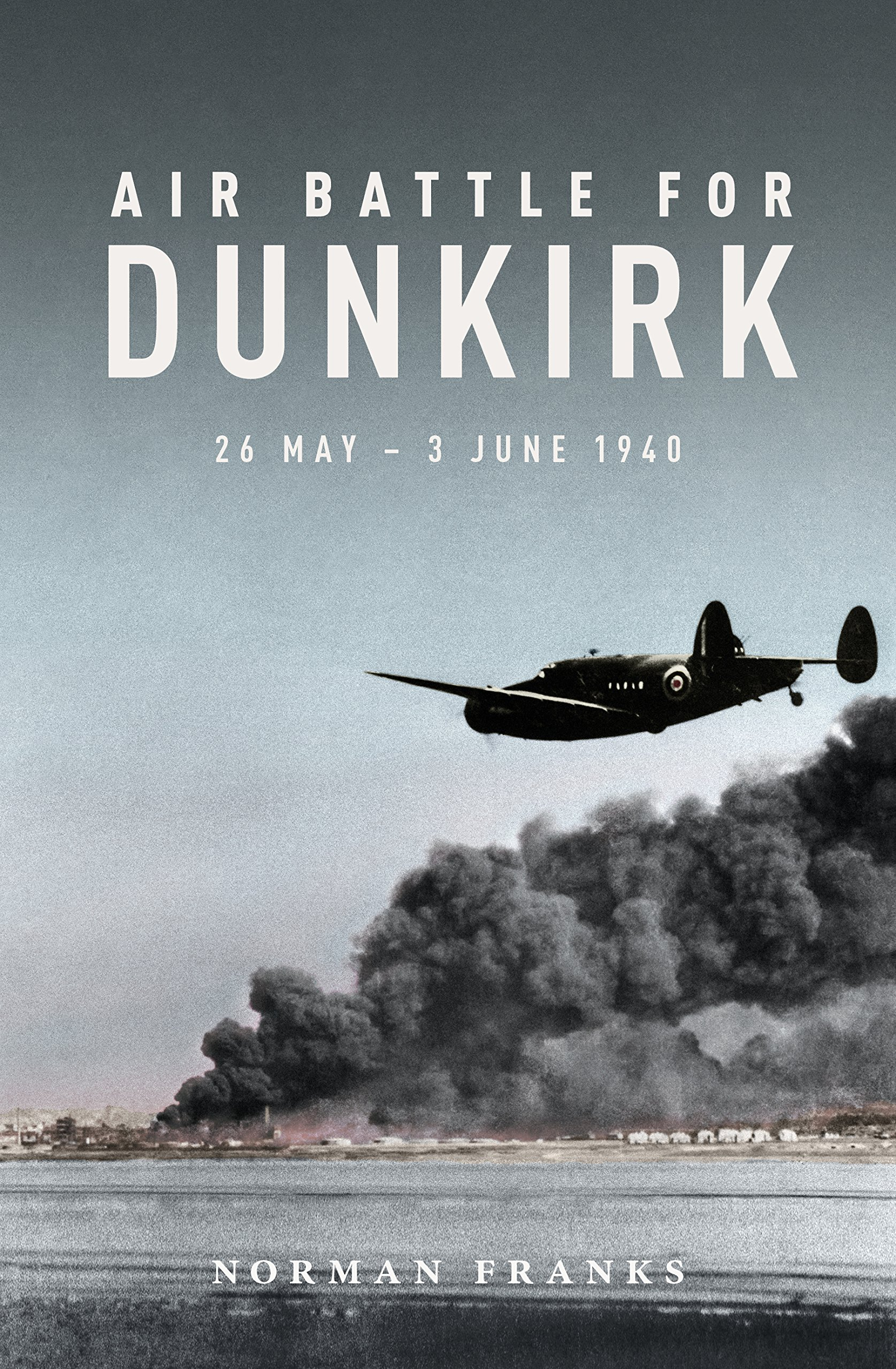 Air Battle for Dunkirk: 26 May - 3 June 1940 por Norman Franks
