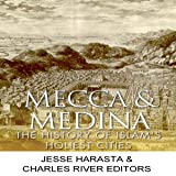 Mecca and Medina: The History of Islam's Holiest