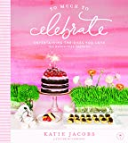 So Much To Celebrate: Entertaining the Ones You
