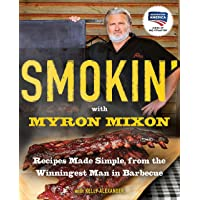 Smokin' with Myron Mixon: Recipes Made Simple, from the Winningest Man in Barbecue: A Cookbook