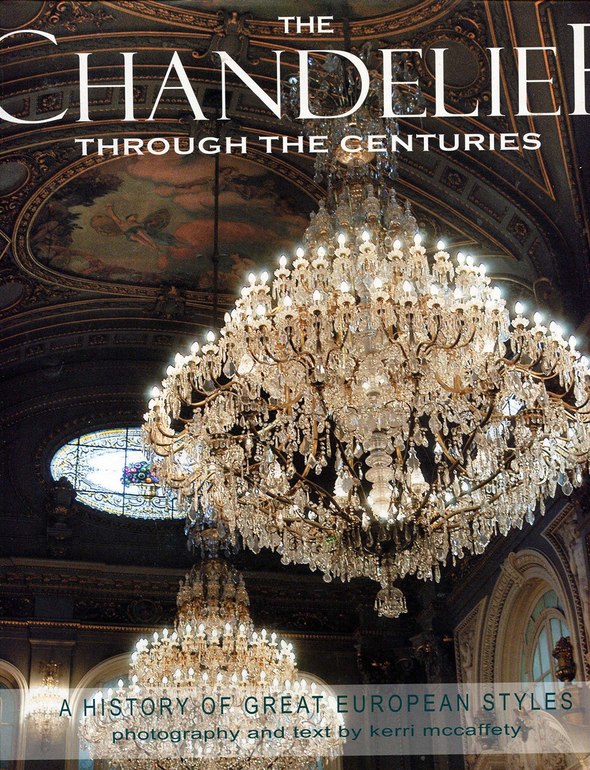 The Chandelier Through the Centuries: Kerri McCaffety: 9780970933652 ...