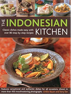 The Indonesian Kitchen Classic Dishes Made Easy With Over 80 Step By