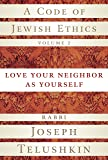 A Code of Jewish Ethics, Volume 2: Love Your