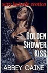 Golden Shower Kiss: Sexy Hotwife Erotica Kindle Edition