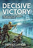 Decisive Victory: The Battle of the Sambre: 4 November 1918 (Wolverhampton Military Studies)