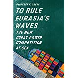To Rule Eurasia's Waves: The New Great Power Competition at Sea