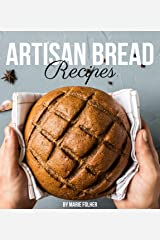 Artisan Bread Recipes: Artisan Bread Cookbook Full of Easy, Simple And Mouthwatering Artisan Bread Recipes Kindle Edition