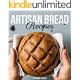 Artisan Bread Recipes: Artisan Bread Cookbook Full of Easy, Simple And Mouthwatering Artisan Bread Recipes