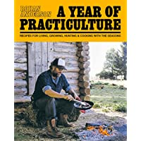 A Year of Practiculture: Recipes for Living, Growing, Hunting & Cooking with the Seasons