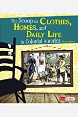The Scoop on Clothes, Homes, and Daily Life in Colonial America (Life in the American Colonies) Kindle Edition