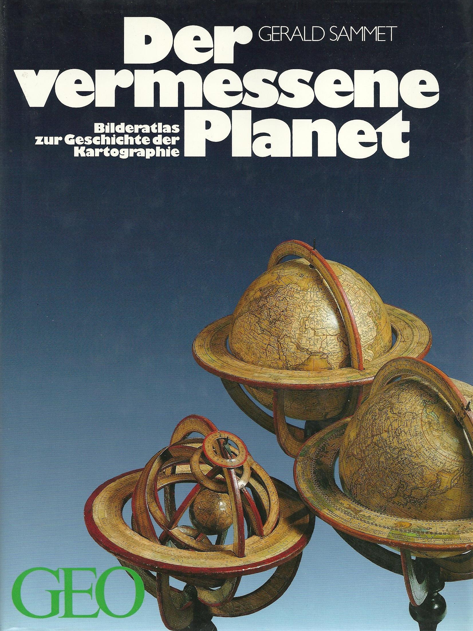 Der vermessene Planet: Bildatlas zur Geschichte der Kartographie (Bücher von GEO)