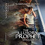 The Illusory Prophet: Singularity, Book 3