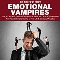 Emotional Vampires: How to Deal with Emotional Vampires & Break the Cycle of Manipulation