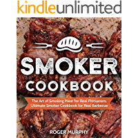 Smoker Cookbook: The Art of Smoking Meat for Real Pitmasters, Ultimate Smoker Cookbook for Real Barbecue